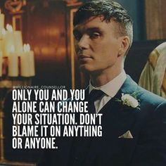 Change Your Life. Wisdom Quotes, True Quotes, Best Quotes, Motivational Quotes, Inspirational Quotes, Peeky Blinders, Peaky Blinders Quotes, Millionaire Quotes, Badass Quotes