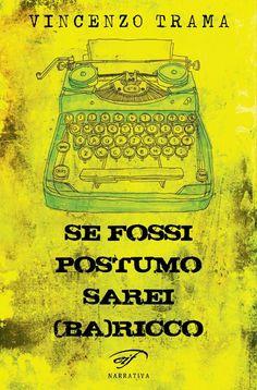 Se fossi postumo sarei (Ba)ricco - Vincenzo Trama - Edizioni Il Foglio