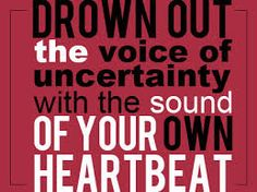 Drown out the negative voices, remember you have what it takes deep inside of you.