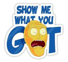 SHOW ME WHAT YOU GOT Sticker