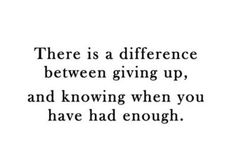 Giving up and knowing when you had enough life quotes quotes quote life life lessons giving up