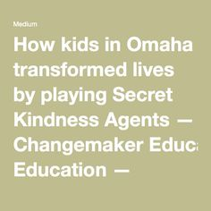 How kids in Omaha transformed lives by playing Secret Kindness Agents — Changemaker Education — Medium