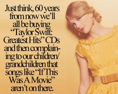 60 years from now? I'll go into the future with the TARDIS, see which songs are on there, and if I don't approve, I will make it so the songs I want on there are like so when I return to the present.<<< YES DR WHO Taylor Swift Fan Club, Taylor Swift Facts, Long Live Taylor Swift, Taylor Swift Quotes, Red Taylor, Taylor Swift Pictures, Taylor Alison Swift, One & Only, Swift 3
