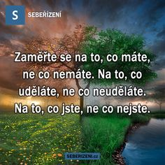 Zaměřte se na to, co máte, ne co nemáte. Na to, co uděláte, ne co neuděláte. Story Quotes, Motto, True Stories, Personal Development, Quotations, Motivational Quotes, Education, Words, Humor