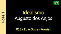 Poesia - Sanderlei Silveira: Augusto dos Anjos - 018 - Idealismo