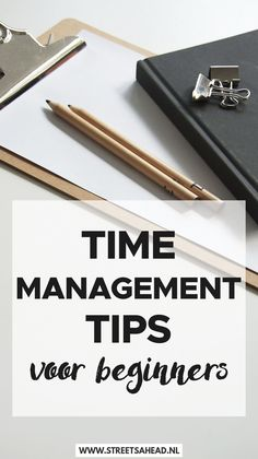 Time management tips voor beginners - Streets Ahead Time Management Plan, Effective Time Management, Management Books, How To Stop Procrastinating, Making Life Easier, Career Change, Blog Planner, Useful Life Hacks, Day Planners