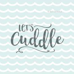 Let's Cuddle SVG Cricut Explore and more. Cut or by SVGOriginals