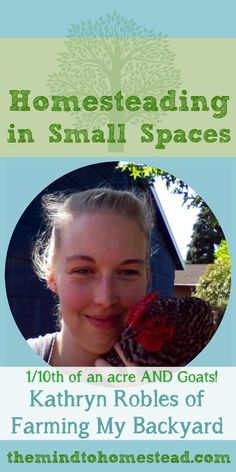 Homesteading in Small Spaces - Kathryn Robles of Farming My Backyard - The Mind to Homestead