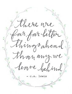 "8 1/2 x 11 / ""there are far, far better things ahead than any we leave behind - c.s. lewis"" print. $15.00, via Etsy."