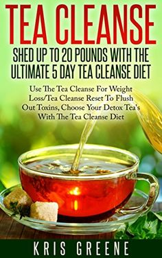 Tea Cleanse - Shed 20 Pounds With The Ultimate 5 Day Tea Cleanse Diet: Tea Cleanse Diet To Flush Out Toxins With Tea Cleanse Reset For Weight Loss (tea cleanse, tea cleanse diet, tea cleanse reset) by Mickayla Greene http://www.amazon.co.uk/dp/B017Z58KWM/ref=cm_sw_r_pi_dp_v3Vvwb14E74BY