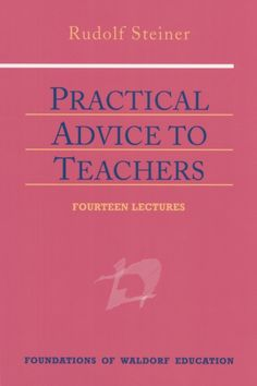 Steiner - Practical Advice to Teachers: (CW 294)
