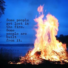 Some people get lost in the fire. Some people are built from it.  #powerofpositivity #positivewords #positivethinking #inspiration #quotes