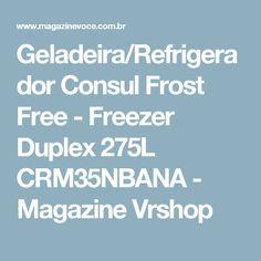Geladeira/Refrigerador Consul Frost Free - Freezer Duplex 275L CRM35NBANA - Magazine Vrshop