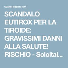 SCANDALO EUTIROX PER LA TIROIDE: GRAVISSIMI DANNI ALLA SALUTE! RISCHIO - Soloitaliani