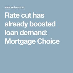 Rate cut has already boosted loan demand: Mortgage Choice