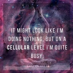 I might look like I'm doing nothing, but on a cellular level I'm quite busy. @youaregalaxies #youaregalaxies #yoga #spiritual #meditate You Are Galaxies