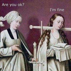 Are You Ok? I'm Fine That One Friend That Always Says They Are Fine Even When They Clearly Aren't Welcome to Classical Art Memes Come Like the Page Really Funny, The Funny, Medieval Memes, Medieval Art, Renaissance Memes, Medieval Reactions, Memes Historia, Memes Arte, Art History Memes