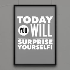Today you will surprise yourself!