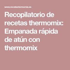 Recopilatorio de recetas thermomix: Empanada rápida de atún con thermomix