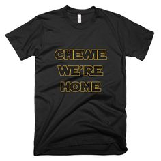 Chewie, We're Home T-Shirt - This is the best one in the galaxy. Printed on the softest, smoothest, best looking short sleeve crew neck tee shirt available. 100% Cotton. #TheForceAwakens