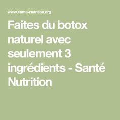 Faites du botox naturel avec seulement 3 ingrédients - Santé Nutrition