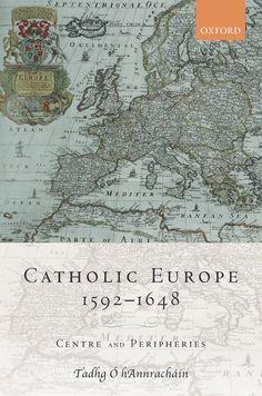 Catholic Europe, 1592-1648 : centre and peripheries / Tadhg Ó hAnnracháin. Oxford University Press, 2015