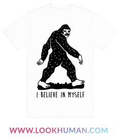 Let all those annoying humans know that you don't need them to believe in you with this funny and sassy, Sasquatch/Bigfoot inspired, mythical creature shirt! Let 'em all know that you want to be left alone!