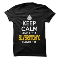 Keep Calm And Let ... Silversmithing Handle It - Awesom - #v neck tee #hoodies for men. ORDER HERE => https://www.sunfrog.com/Hunting/Keep-Calm-And-Let-Silversmithing-Handle-It--Awesome-Keep-Calm-Shirt-.html?68278