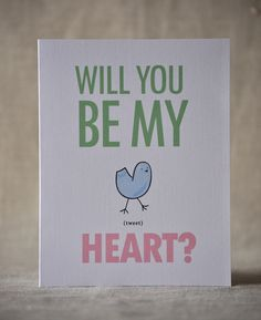 Will you be my tweet Heart?