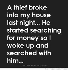 A thief broke into my house last night