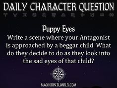 Puppy eyes. What is your antagonist's thoughts if a beggar child looks up at him/her with sad eyes?