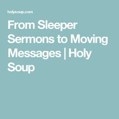 From Sleeper Sermons to Moving Messages | Holy Soup
