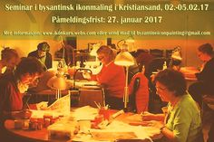 Byzantine Icon Painting seminar in Kristiansand, Southern Norway, 2nd-5th of February 2017   Seminar i bysantinsk ikonmaling i Kristiansand, 02.-05.02.17  Welcome to the Byzantine Icon Painting seminar in Kristiansand, Southern Norway, 2nd-5th of February 2017   Registration deadline: 27 January 2017 Info: http://ikonkurs.webs.com or email to byzantineiconpainting@gmail.com