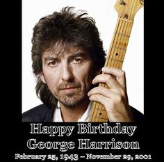 George Harrison February 25th,1943 - November 29th,2001  Happy Birthday George, John Paul, George Harrison, The Beatles, February, My Favorite Things, Music, Musica, Musik