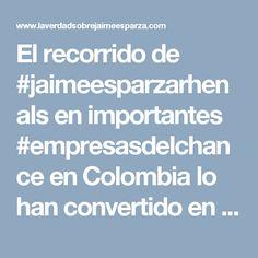 El recorrido de #jaimeesparzarhenals en importantes #empresasdelchance en Colombia lo han convertido en un líder #empresario