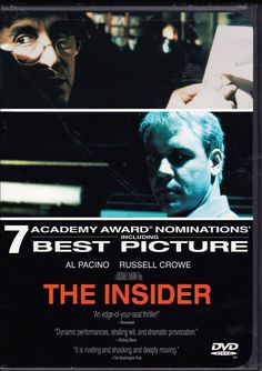 THE INSIDER (1999) Drama film based on the true story of a 60 Minutes segment about tobacco industry whistleblower Jeffrey Wigand. It stars Al Pacino and Russell Crowe, and it was nominated for Academy Awards for Best Actor in a Leading Role (Russell Crowe), Best Cinematography, Best Director, Best Editing, Best Picture, Best Sound and Best Writing