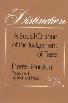 La Distinction by Pierre Bourdieu, is a sociological report about the state of French culture, based upon the author's empirical research, from 1963 until In the US, the book was published as Distinction: A Social Critique of the Judgement of Taste I Love Books, Books To Read, My Books, This Book, Reading Books, La Distinction, Sociology Books, Used Books Online, Book Writer