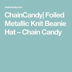 ChainCandy  Foiled Metallic Knit Beanie Hat – Chain Candy