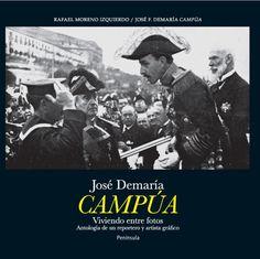 """José Demaría Campúa : viviendo entre fotos : antologia de un reportero y artista gráfico / Rafael Moreno Izquierdo, José F. Demaría """"Campúa"""""""