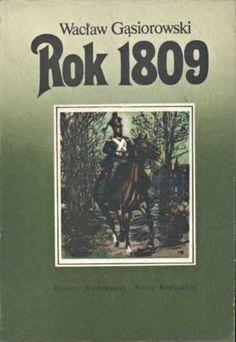 Rok 1809, Wacław Gąsiorowski, Nasza Księgarnia, 1985, http://www.antykwariat.nepo.pl/rok-1809-waclaw-gasiorowski-p-1128.html