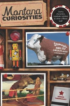 Montana Curiosities: Quirky Characters, Roadside Oddities & Other Offbeat Stuff From the Back Cover Your round-trip ticket to the wildest, wackiest, most outrageous people, places, and things the Treasure State has to offer!   Whether you're a born-and-raised Montanan, a recent transplant, or just passing through, Montana Curiosities will have you laughing out loud as Ednor Therriault takes you on a rollicking tour of the strangest sides of Big Sky Country.  Just try keeping your seat on a…