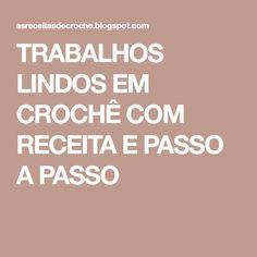 TRABALHOS LINDOS EM CROCHÊ COM RECEITA E PASSO A PASSO