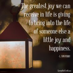 """The greatest joy we can receive in life is giving -- to bring into the life of someone else a little joy and happiness."" - L. Tom Perry #sweeptheearth #sharegoodness #ShareTheGift #TrueChristmas #LDSConf #mormon #LDS #give #joy #happiness #CHRISTmas"
