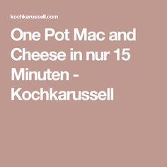 One Pot Mac and Cheese in nur 15 Minuten - Kochkarussell