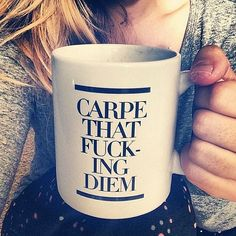 @ashleyemme i'm going to get you this for xmas because it seems like something that would make you happy :) haha Coffee Mug Carpe that fucking diem. by SweatyWisdom on Etsy