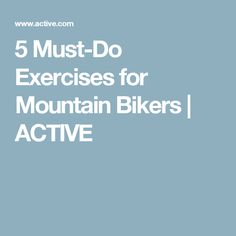 5 Must-Do Exercises for Mountain Bikers | ACTIVE