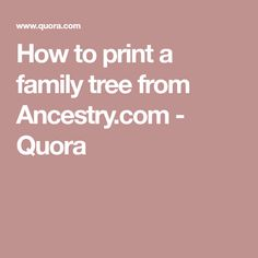 How to print a family tree from Ancestry.com - Quora