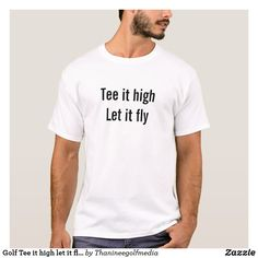 Golf Tee it high let it fly T-Shirt