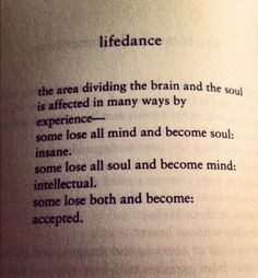 Bukowski. The best way I have read that explains the difference how life can change a person in different ways.