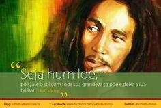 """""""Seja humilde, pois, até o sol com toda sua grandeza se põe e deixa a lua brilhar."""" Bob Marley - Veja mais sobre Espiritualidade & Autoconhecimento em: http://sobrebudismo.com.br/"""